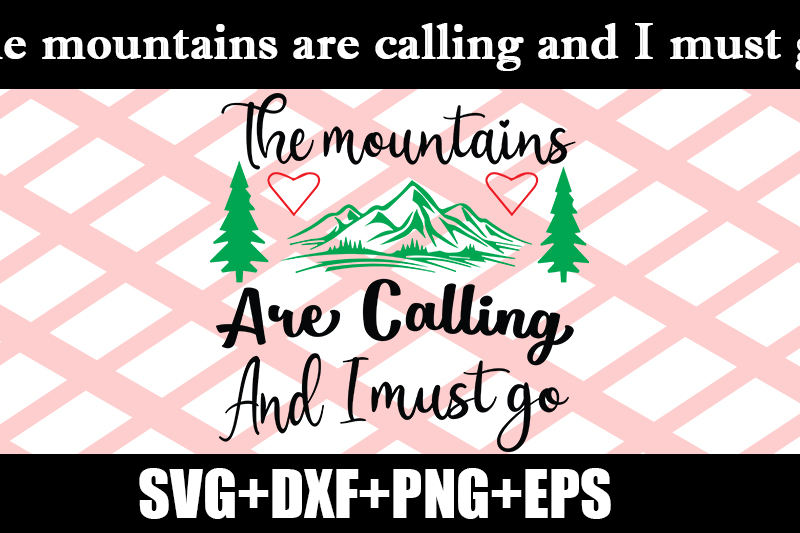 Download Free The Mountains Are Calling And I Must Go Graphic By Design Store for Cricut Explore, Silhouette and other cutting machines.