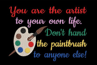 Print on Demand: You Are the Artist to Your Own Life Quote Inspirational Embroidery Design By Embroidery Shelter