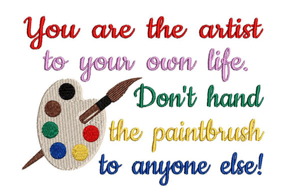 You Are the Artist to Your Own Life Quote Embroidery Download