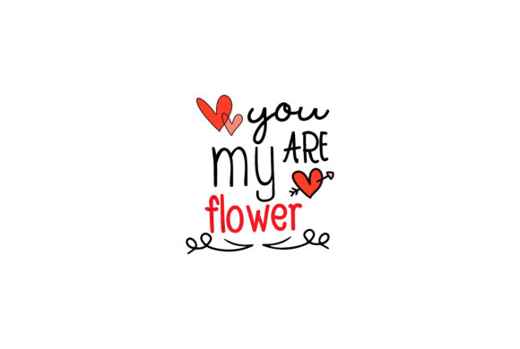 Download Free You Are My Flower Quotes Graphic By Wienscollection Creative for Cricut Explore, Silhouette and other cutting machines.