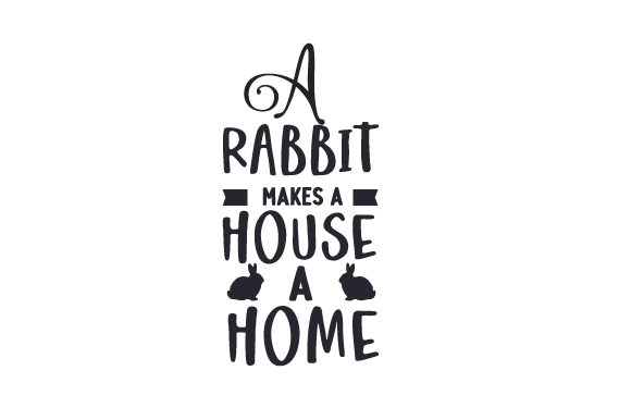 A Rabbit Makes a House a Home Animals Craft Cut File By Creative Fabrica Crafts