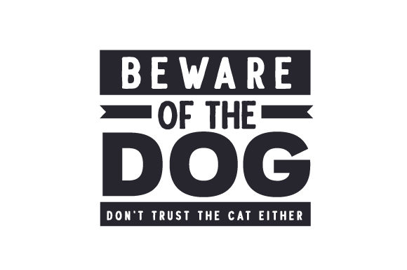 Beware of the Dog. Don't Trust the Cat Either Hunde Plotterdatei von Creative Fabrica Crafts