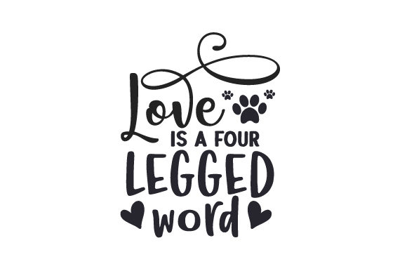 Love is a Four Legged Word Dogs Craft Cut File By Creative Fabrica Crafts