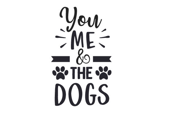 You, Me & the Dogs Dogs Craft Cut File By Creative Fabrica Crafts