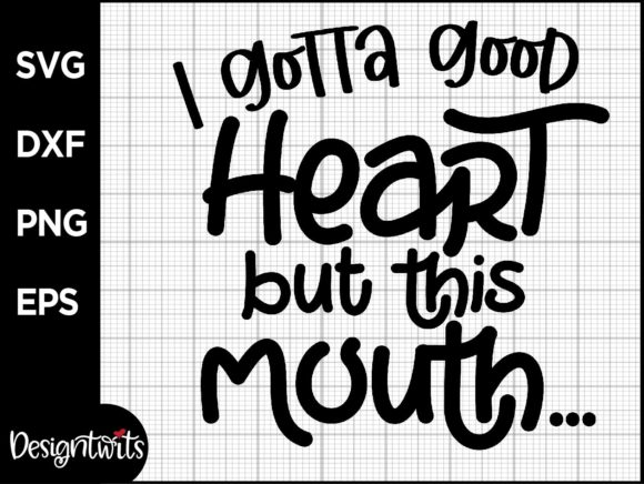 I Gotta Good Heart but This Mouth Graphic Crafts By spoonyprint