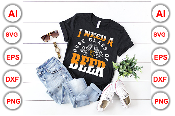 I Need a Huge Glass of Beer Graphic Print Templates By Graphics Cafe