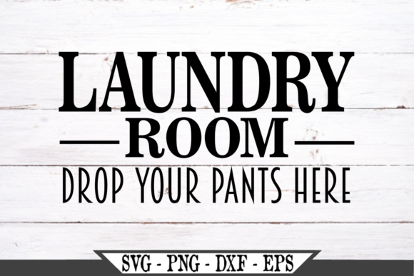 Laundry Room Drop Your Pants Here   Graphic Crafts By Crafters Market Co