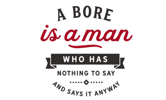 Print on Demand: A Bore is a Man Who Has Nothing Graphic Illustrations By baraeiji