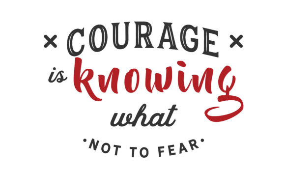 Print on Demand: Courage is Knowing What Not to Fear. Graphic Illustrations By baraeiji