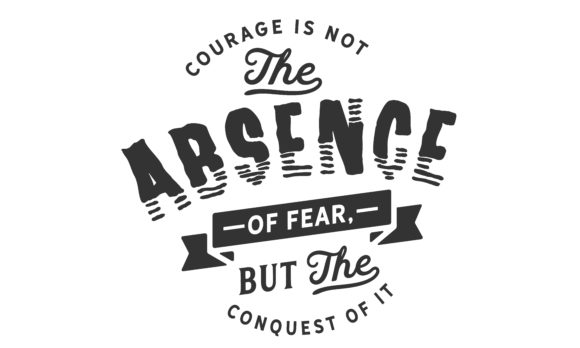 Print on Demand: Courage is Not the Absence of Fear Graphic Illustrations By baraeiji