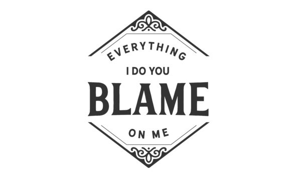 Print on Demand: Everything I Do You Blame on Me. Graphic Illustrations By baraeiji