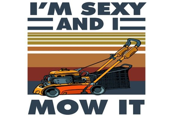 I'm Sexy and I Mow It Graphic Illustrations By FLC