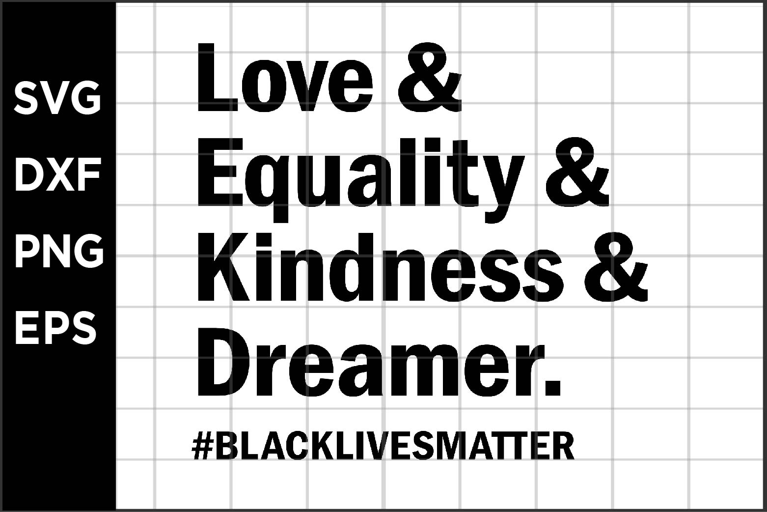 Download Free Love Equality Kindness Dreamer Graphic By Spoonyprint for Cricut Explore, Silhouette and other cutting machines.