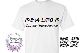 Realtor I'll Be There for You Graphic Crafts By Treasures In June