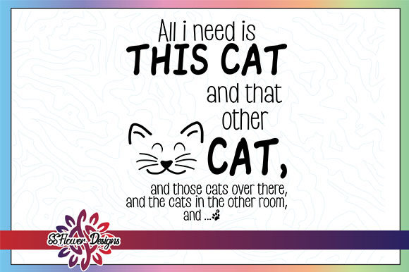 All I Need is This Cat Quote Graphic Crafts By ssflower