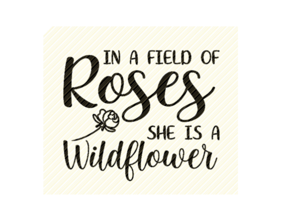 In a Field of Roses She is Quote Graphic Crafts By SVGPlaceDesign