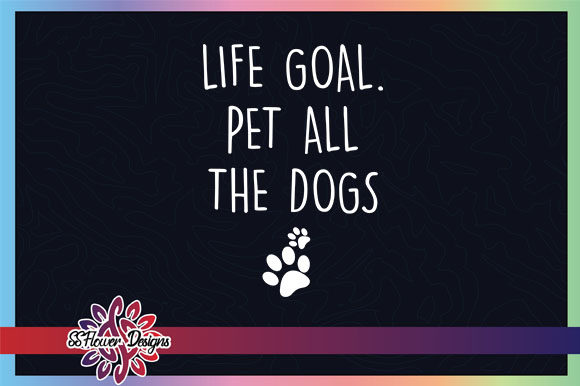 Life Goal Pet All the Dogs Dog Pawprint Graphic Crafts By ssflower