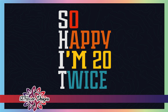 So Happy I'm 20 Twice 40th Birthday Graphic Crafts By ssflower