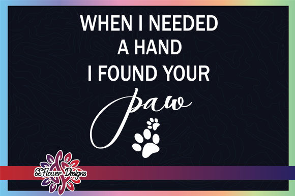 When I Needed a Hand I Found Your Paw Graphic Crafts By ssflower
