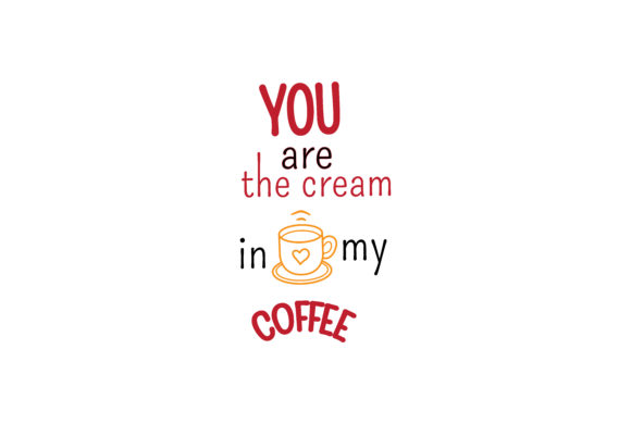 Print on Demand: You Are the Cream in My Coffee Quotes Graphic Print Templates By wienscollection