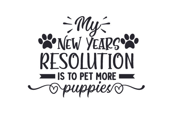 My New Years Resolution is to Pet More Puppies Dogs Craft Cut File By Creative Fabrica Crafts