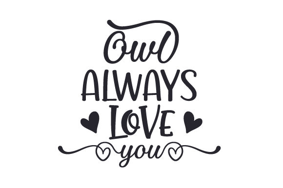 Owl Always Love You Animals Craft Cut File By Creative Fabrica Crafts
