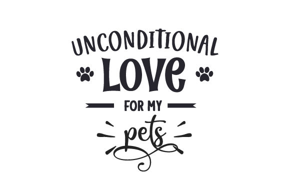 Unconditional Love for My Pets Animals Craft Cut File By Creative Fabrica Crafts