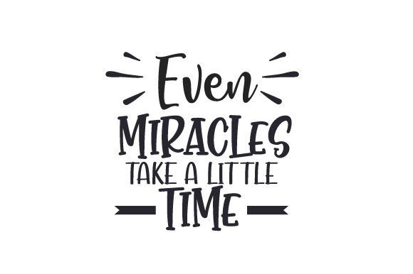 Even Miracles Take a Little Time Quotes Craft Cut File By Creative Fabrica Crafts