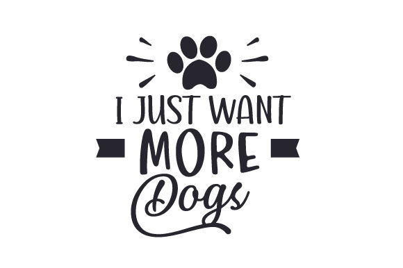 I Just Want More Dogs Perros Archivo de Corte Craft Por Creative Fabrica Crafts