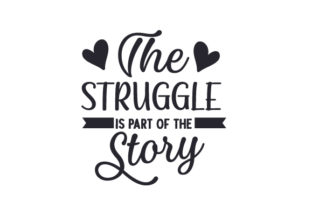 The Struggle is Part of the Story Quotes Craft Cut File By Creative Fabrica Crafts