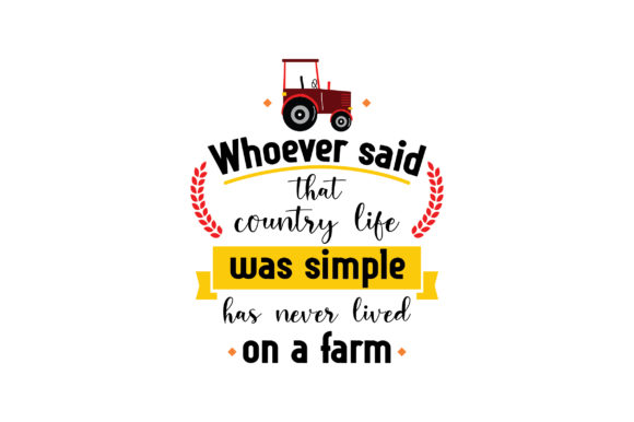 Whoever Said That Country Life Was Simple Has Never Lived on a Farm Farm & Country Craft Cut File By Creative Fabrica Crafts