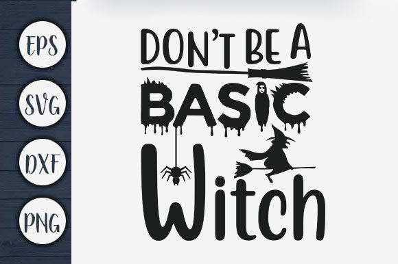 Print on Demand: Don't Be a Basic Witch Graphic Print Templates By CreativeArt