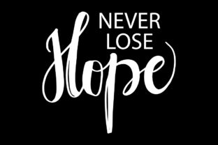Never Lose Hope Graphic Crafts By han.dhini