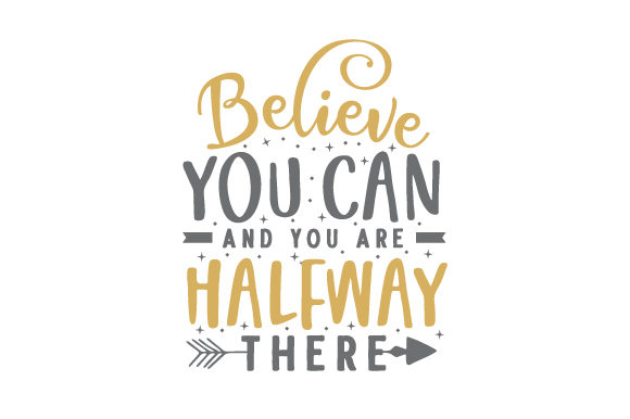 Believe You Can and You Are Halfway There Motivacional Archivo de Corte Craft Por Creative Fabrica Crafts
