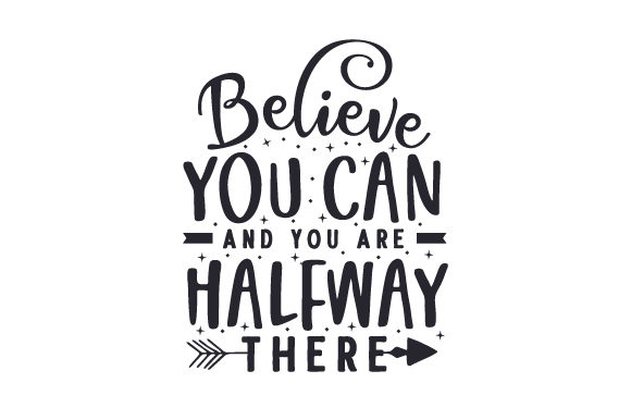 Believe You Can and You Are Halfway There Motivational Craft Cut File By Creative Fabrica Crafts - Image 2