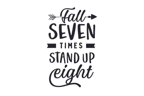 Fall Seven Times, Stand Up Eight Motivational Craft Cut File By Creative Fabrica Crafts