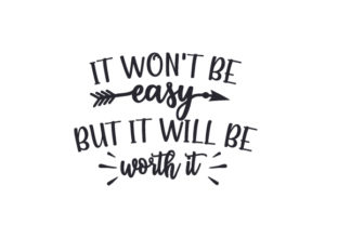 It Won't Be Easy, but It Will Be Worth It. Motivational Craft Cut File By Creative Fabrica Crafts