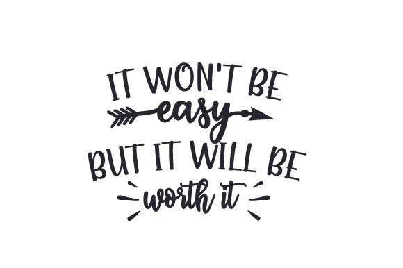 It Won't Be Easy, but It Will Be Worth It. Motivational Craft Cut File By Creative Fabrica Crafts - Image 1