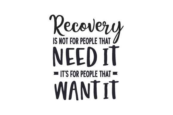 Recovery is Not for People That Need It, It's for People That Want It. Motivation Plotterdatei von Creative Fabrica Crafts