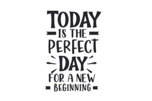 Today is the Perfect Day for a New Beginning Motivational Craft Cut File By Creative Fabrica Crafts