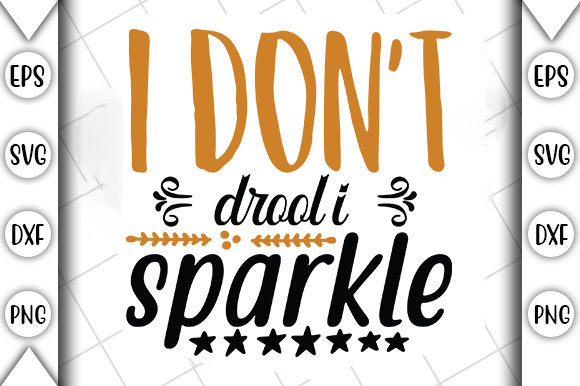 I Don T Drool I Sparkle Graphic By Crafting Time Creative Fabrica