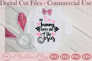 Easter No Bunny Loves Me Like Jesus Graphic Crafts By Madison Mae Designs