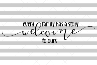 Every Family Has a Story Welcome to Ours Graphic Crafts By Hayley Dockery