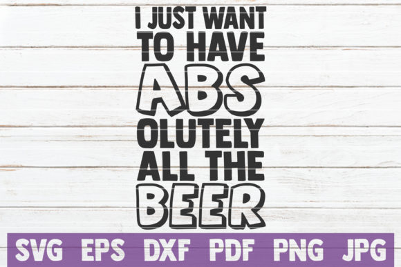 I Just Want to Have Abs Olutely Beer Gráfico Crafts Por MintyMarshmallows