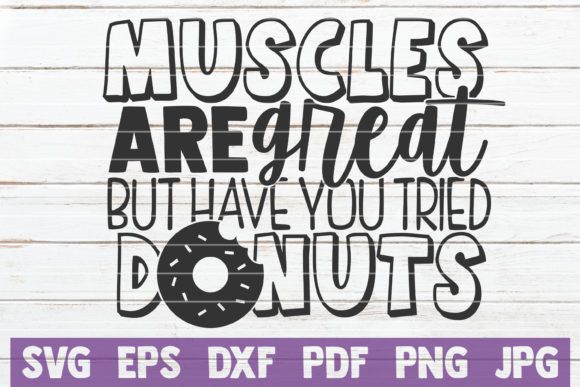Muscles Are Great but Have You Tried Donuts Graphic Crafts By MintyMarshmallows