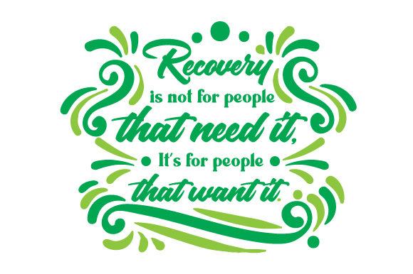 Recovery is Not for People That Need It It S for People That Want It Motivational Craft Cut File By Creative Fabrica Crafts