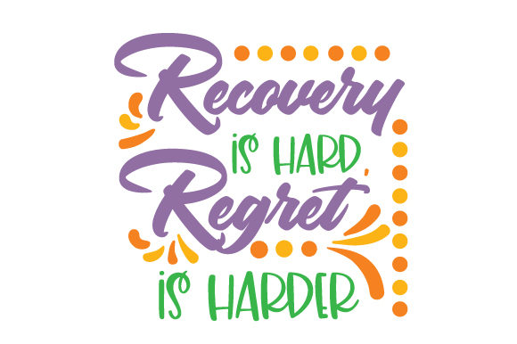Recovery is Hard Regret is Harder Motivational Craft Cut File By Creative Fabrica Crafts