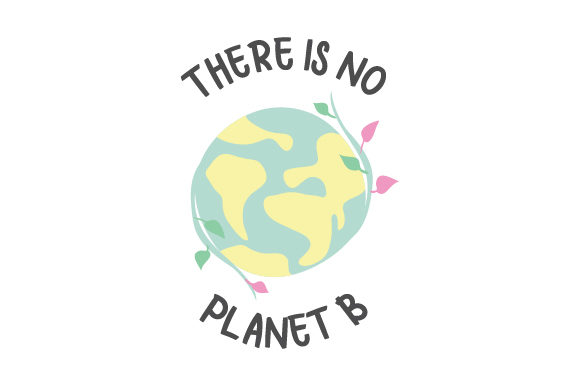 There is No Planet B Awareness Craft Cut File By Creative Fabrica Crafts