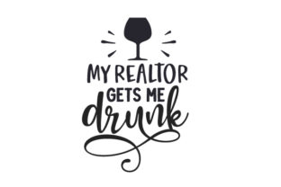 My Realtor Gets Me Drunk Work Craft Cut File By Creative Fabrica Crafts