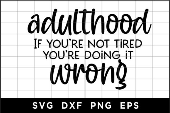 Adulthood You Are Doing It Wrong Quote Graphic Crafts By spoonyprint